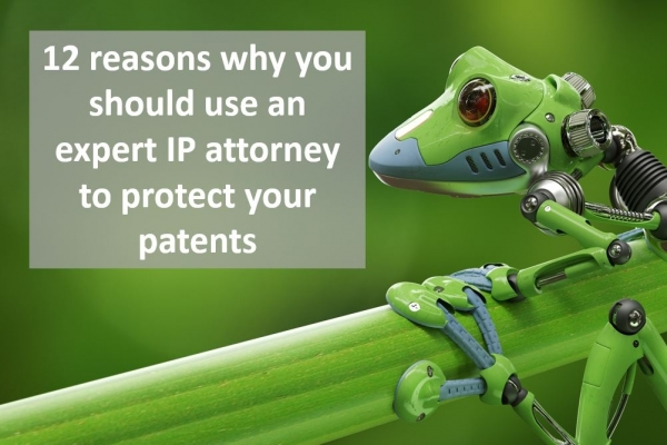 Reasons why you should use an expert IP attorney to protect your patents