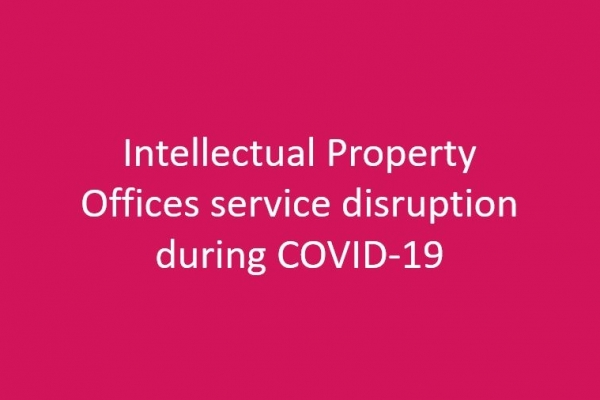 Intellectual Property Offices – Service disruptions due to COVID-19