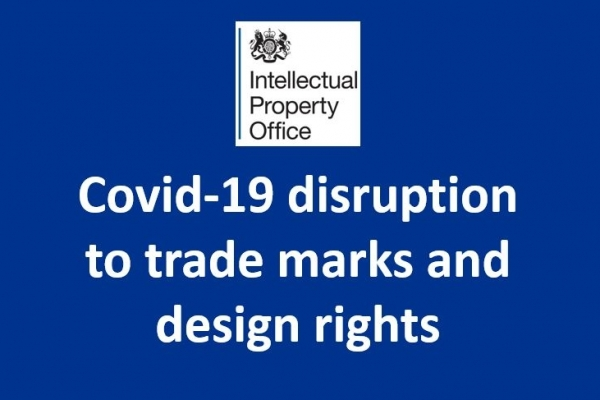 UK trade marks and design rights and UK IPO service changes due to Covid-19 disruption
